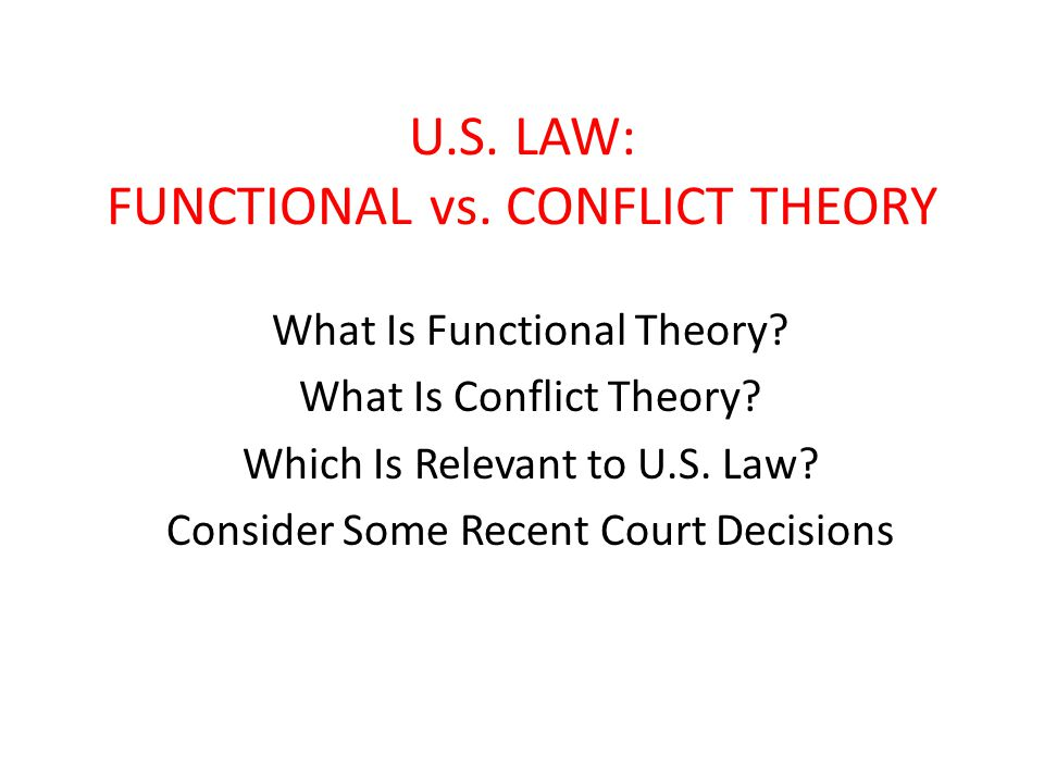 U.S. LAW: FUNCTIONAL vs. CONFLICT THEORY What Is Functional Theory.