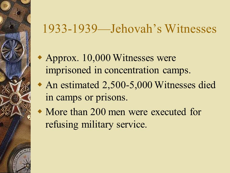 1933-1939—Jehovah's Witnesses  Approx. 10,000 Witnesses were imprisoned in concentration camps.
