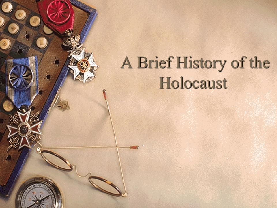 A Brief History of the Holocaust A Brief History of the Holocaust