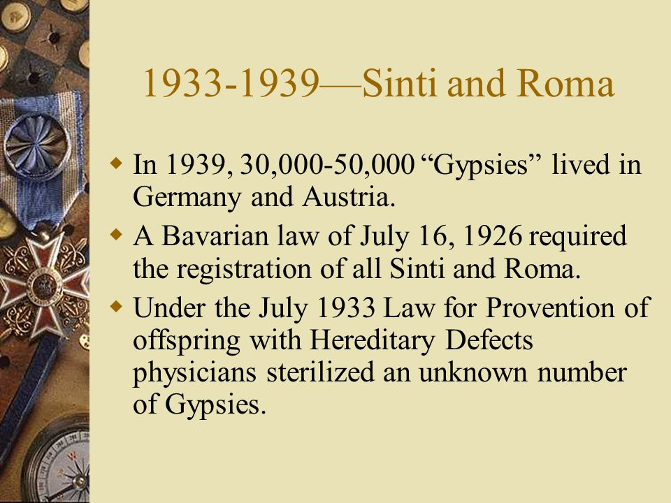 1933-1939—Sinti and Roma  In 1939, 30,000-50,000 Gypsies lived in Germany and Austria.