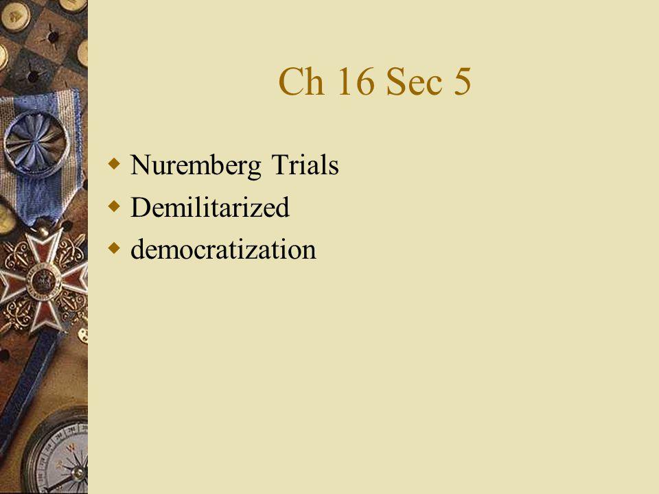 Ch 16 Sec 5  Nuremberg Trials  Demilitarized  democratization