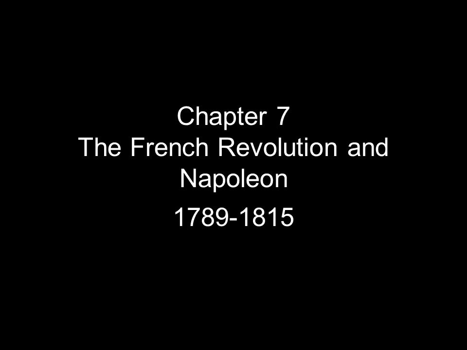 Chapter 7 The French Revolution and Napoleon 1789-1815