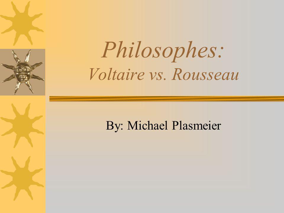 Philosophes: Voltaire vs. Rousseau By: Michael Plasmeier