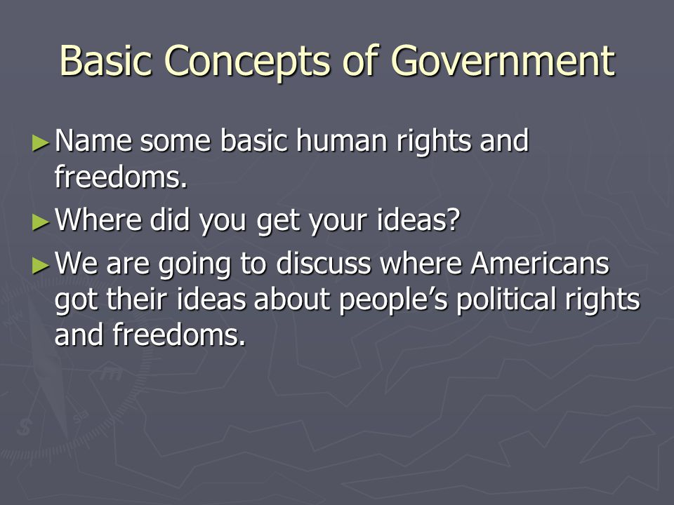 Basic Concepts of Government ► Name some basic human rights and freedoms.