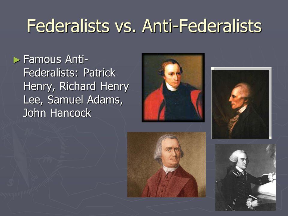 Federalists vs. Anti-Federalists ► Famous Federalists: James Madison, Alexander Hamilton, John Jay, George Washington  Madison, Hamilton, and Jay wri