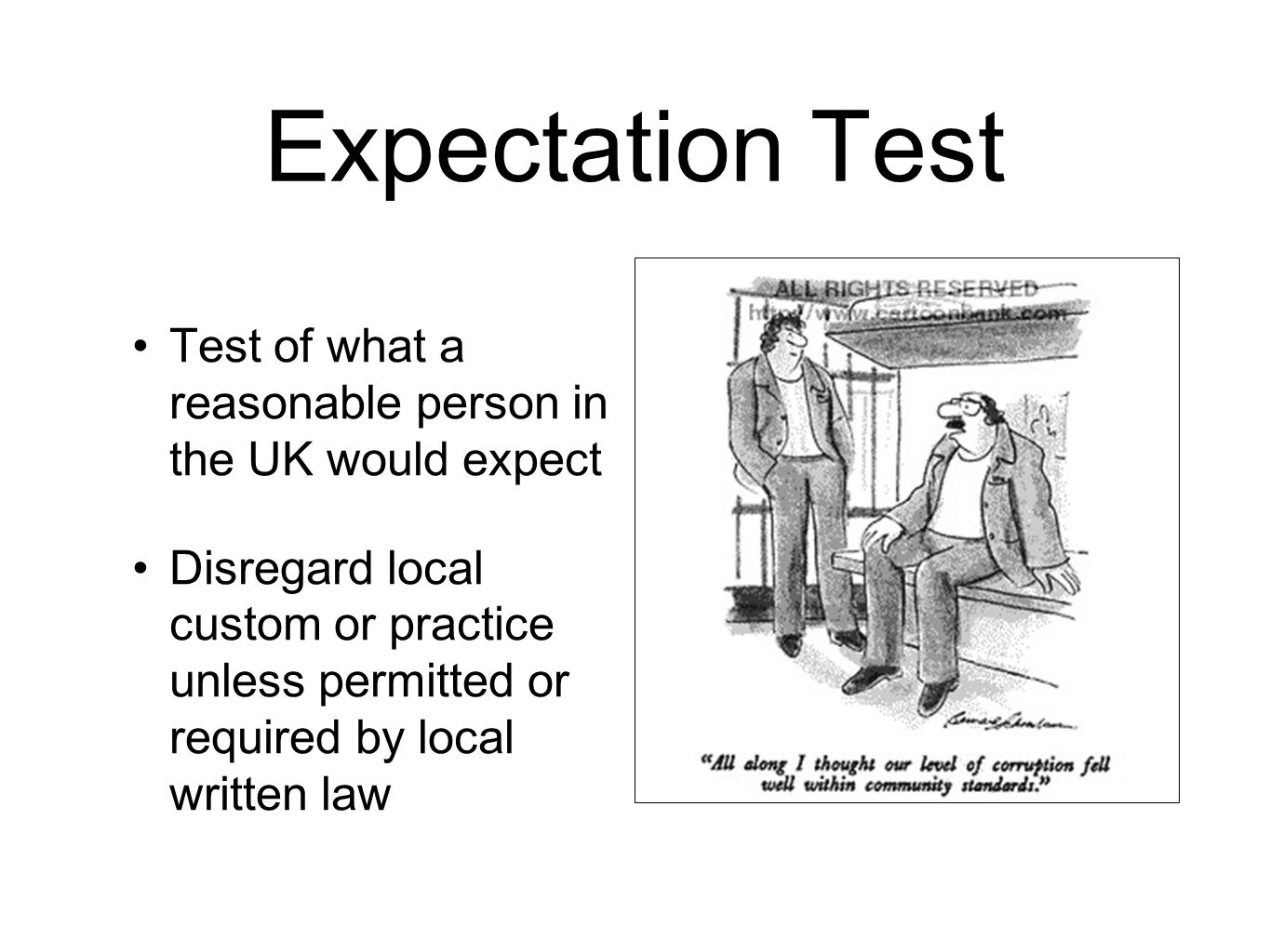 Expectation Test Test of what a reasonable person in the UK would expect Disregard local custom or practice unless permitted or required by local written law