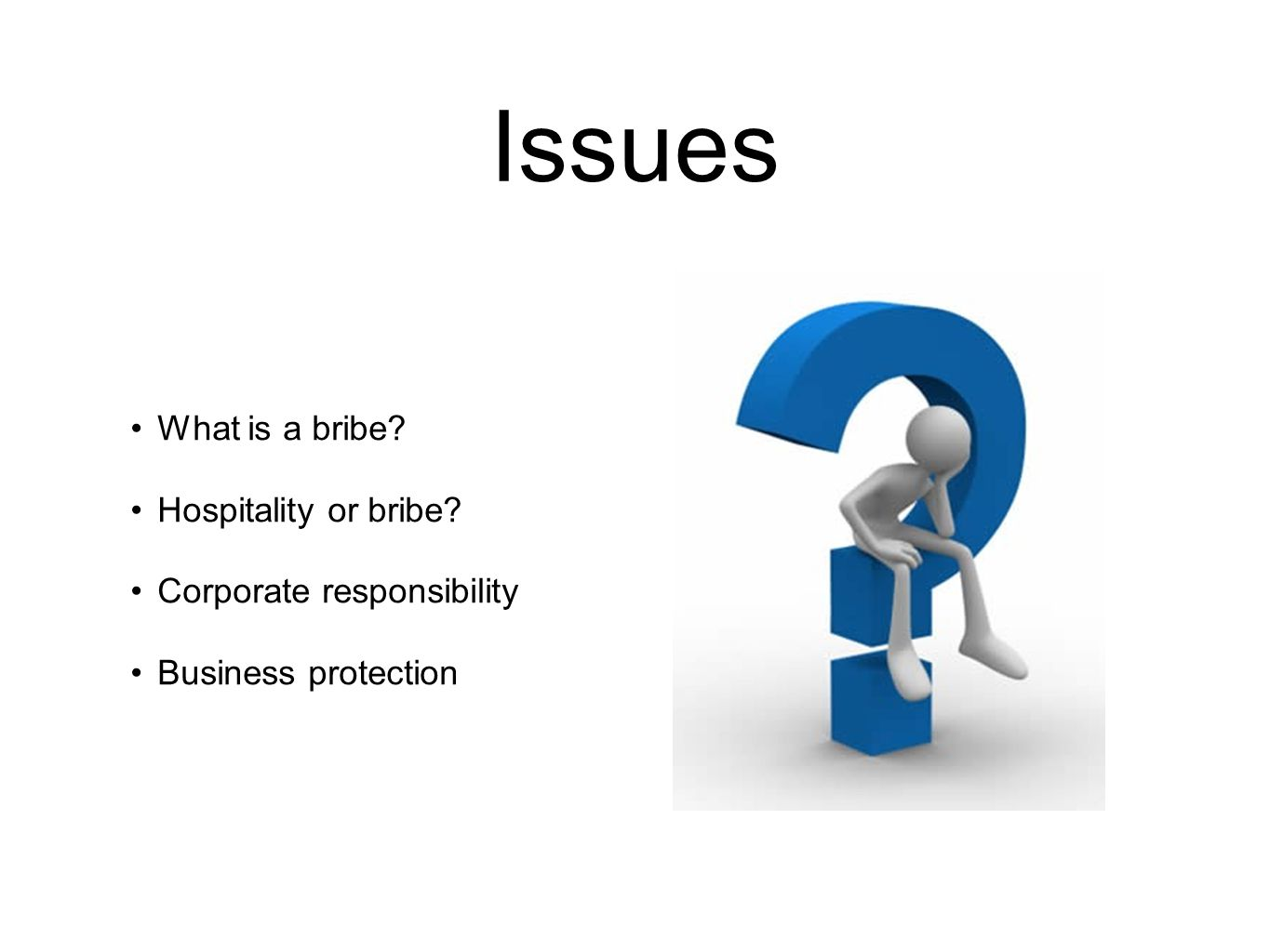 Issues What is a bribe Hospitality or bribe Corporate responsibility Business protection