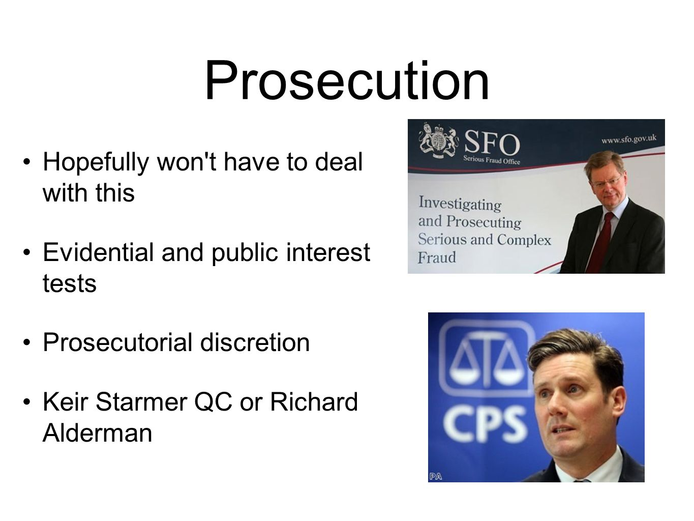 Prosecution Hopefully won t have to deal with this Evidential and public interest tests Prosecutorial discretion Keir Starmer QC or Richard Alderman