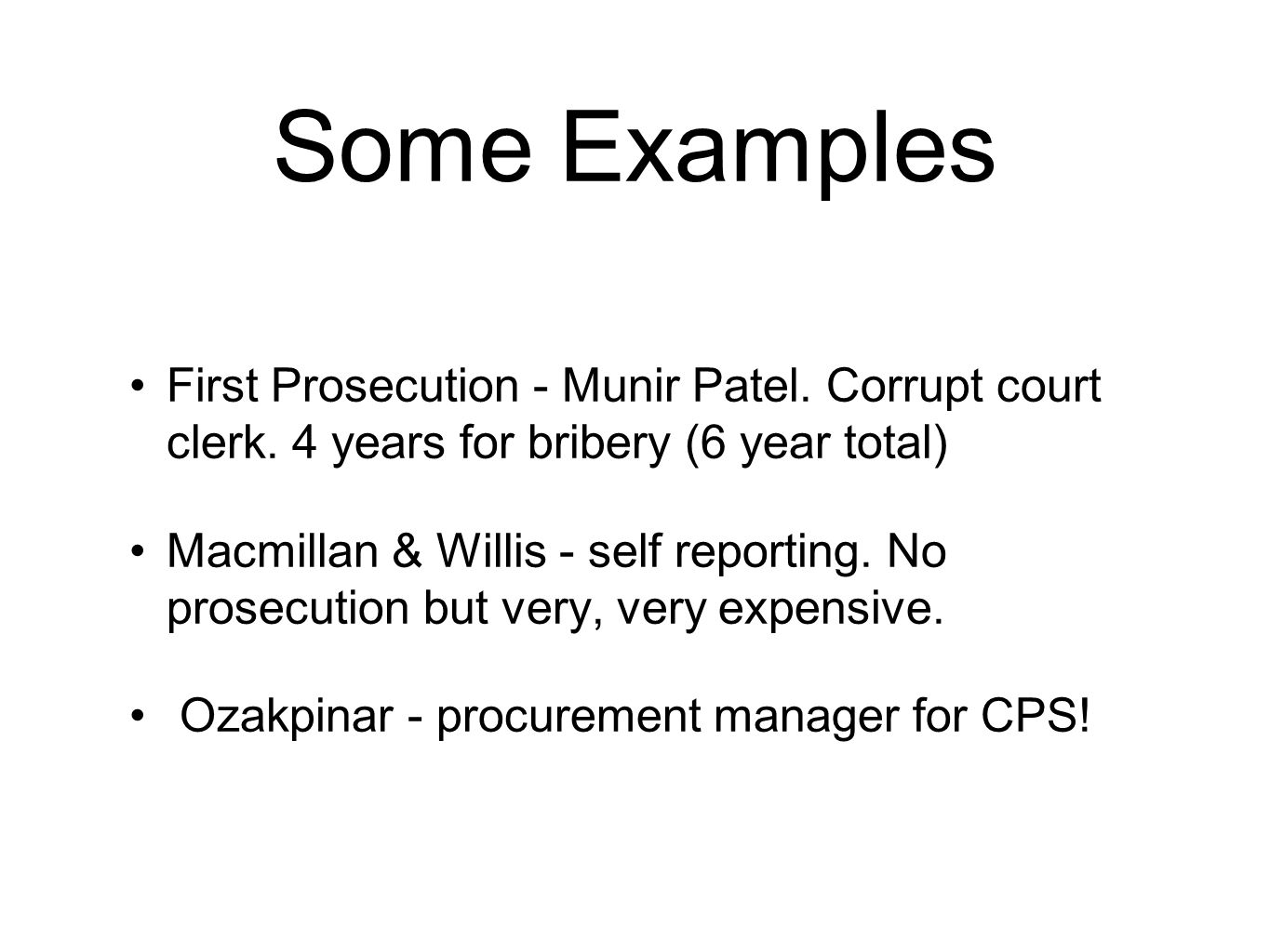 Some Examples First Prosecution - Munir Patel. Corrupt court clerk.