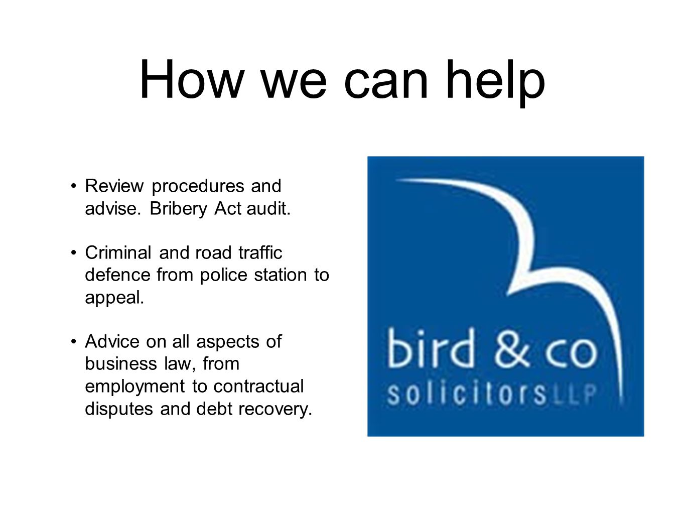 How we can help Review procedures and advise. Bribery Act audit.