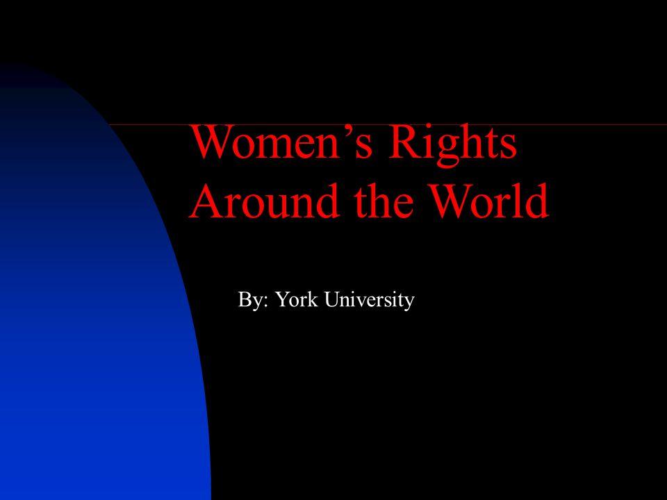 Women's Rights Around the World By: York University