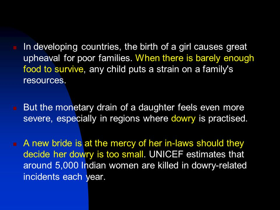In developing countries, the birth of a girl causes great upheaval for poor families. When there is barely enough food to survive, any child puts a st