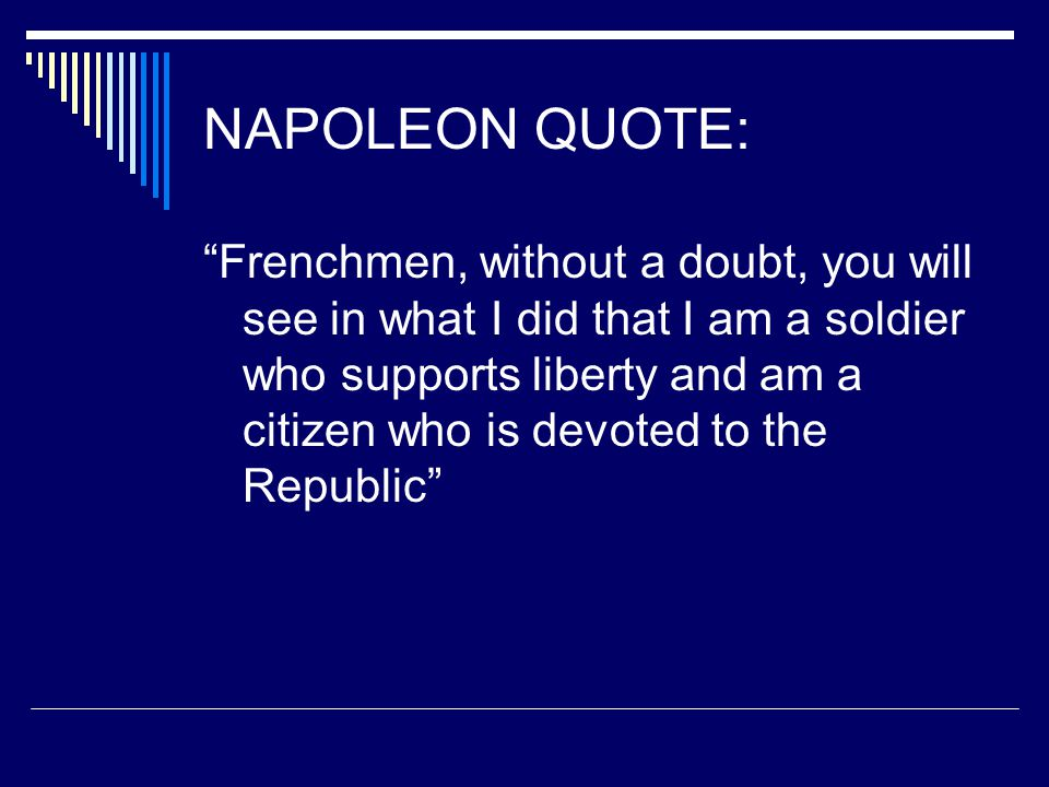 """NAPOLEON QUOTE: """"Frenchmen, without a doubt, you will see in what I did that I am a soldier who supports liberty and am a citizen who is devoted to th"""