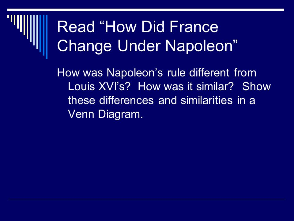 """Read """"How Did France Change Under Napoleon"""" How was Napoleon's rule different from Louis XVI's? How was it similar? Show these differences and similar"""
