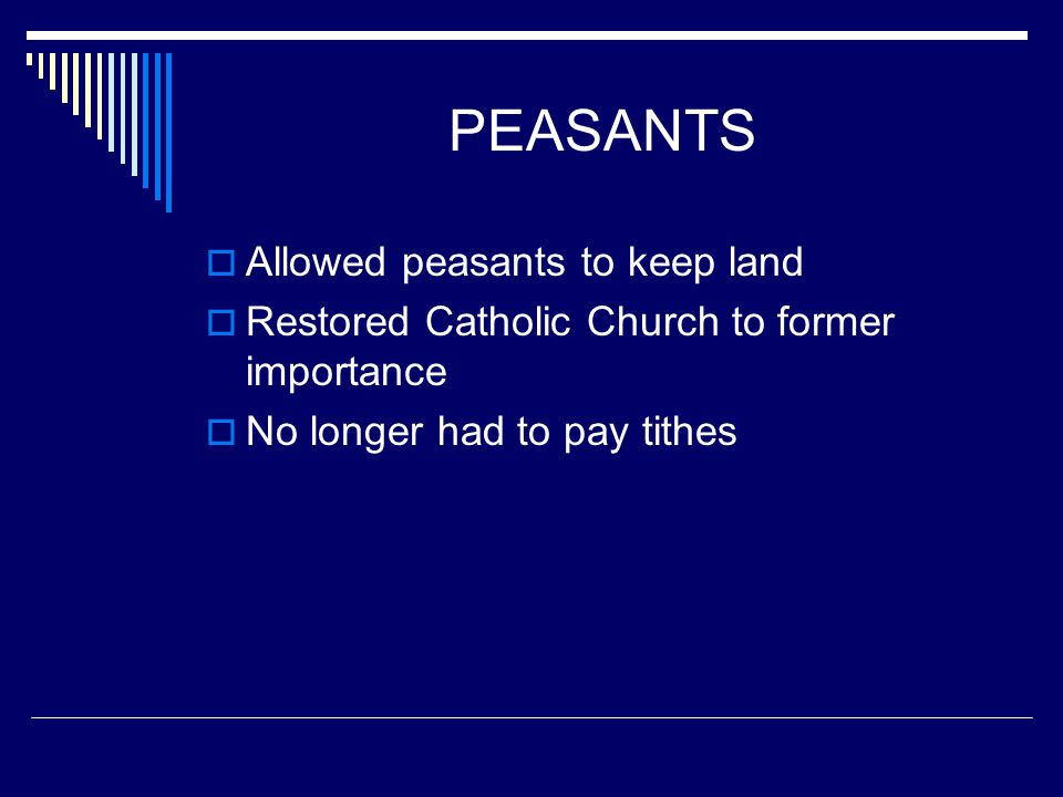 PEASANTS AAllowed peasants to keep land RRestored Catholic Church to former importance NNo longer had to pay tithes