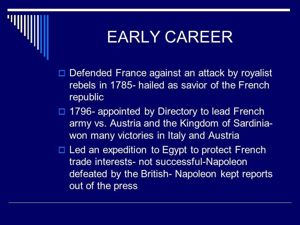 EARLY CAREER  Defended France against an attack by royalist rebels in 1785- hailed as savior of the French republic  1796- appointed by Directory to