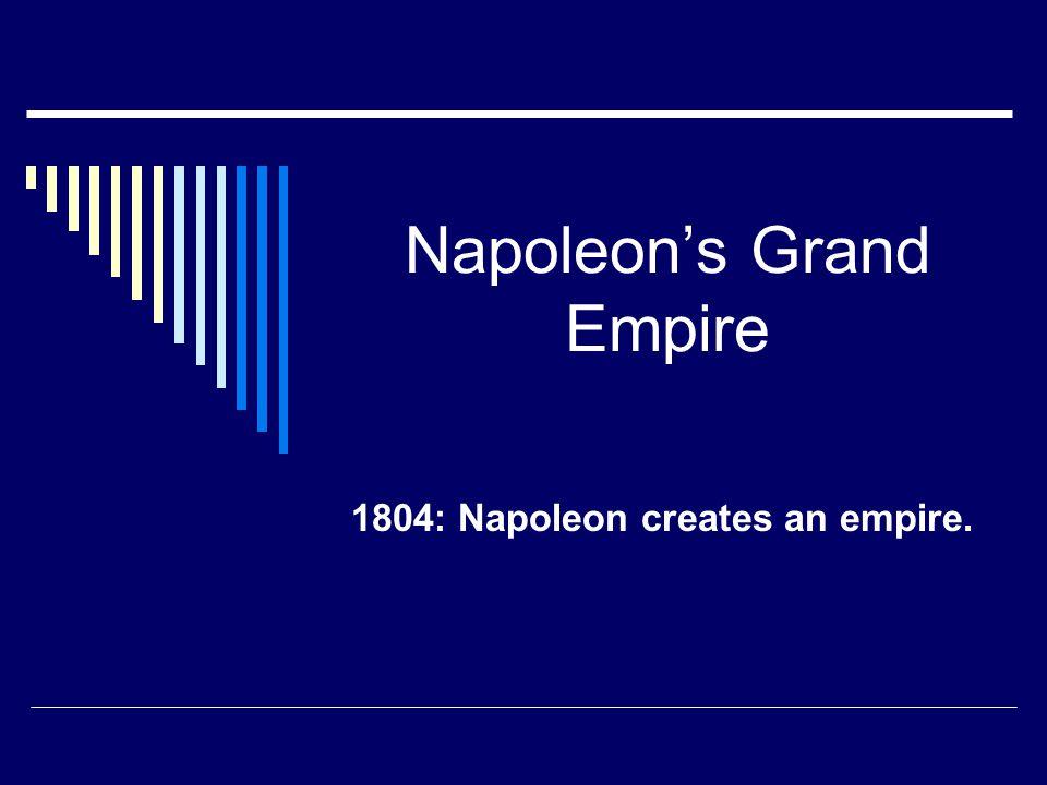 Napoleon's Grand Empire 1804: Napoleon creates an empire.