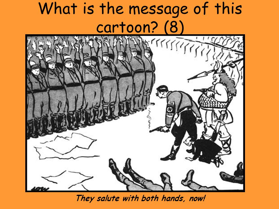 What is the message of this cartoon? (8) They salute with both hands, now!