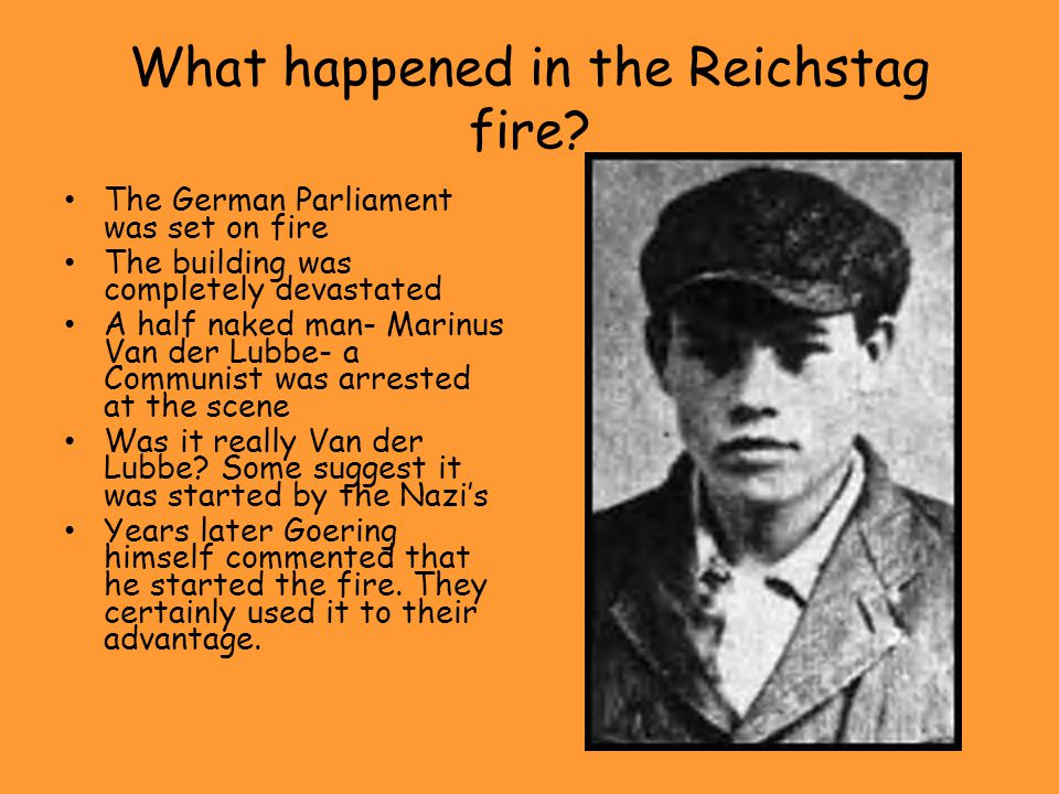 What happened in the Reichstag fire? The German Parliament was set on fire The building was completely devastated A half naked man- Marinus Van der Lu