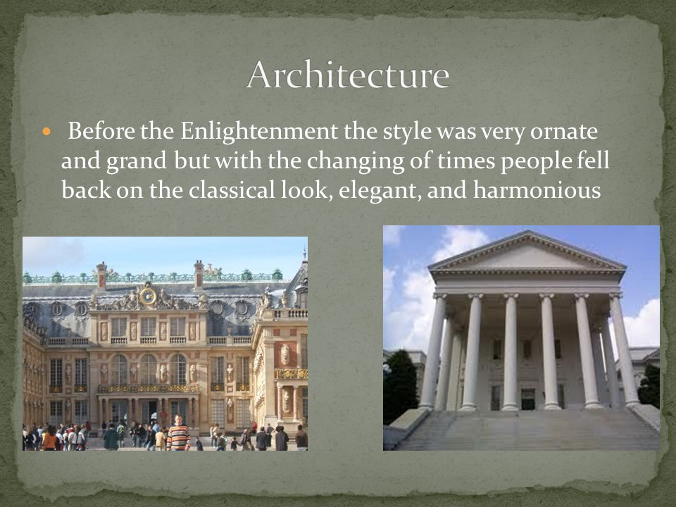 Before the Enlightenment the style was very ornate and grand but with the changing of times people fell back on the classical look, elegant, and harmonious