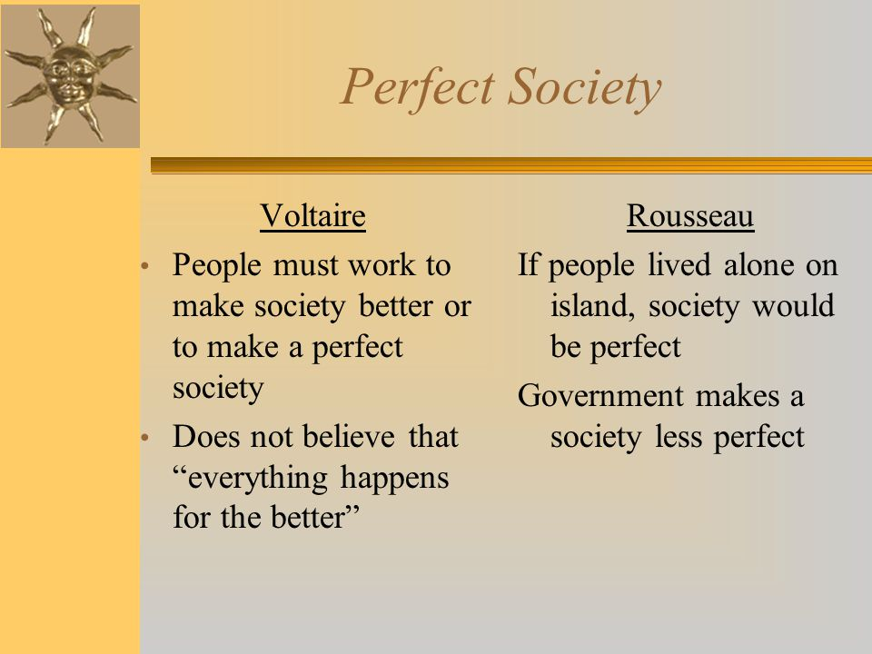 "Perfect Society Voltaire People must work to make society better or to make a perfect society Does not believe that ""everything happens for the better"