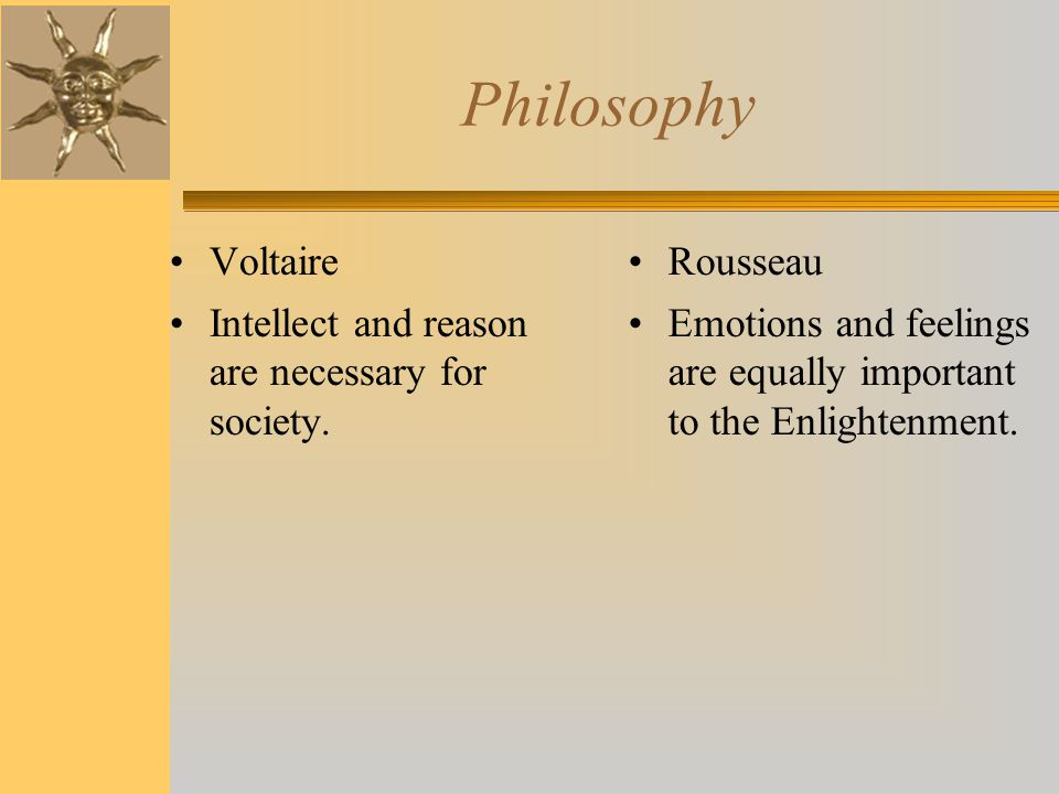 Philosophy Voltaire Intellect and reason are necessary for society.