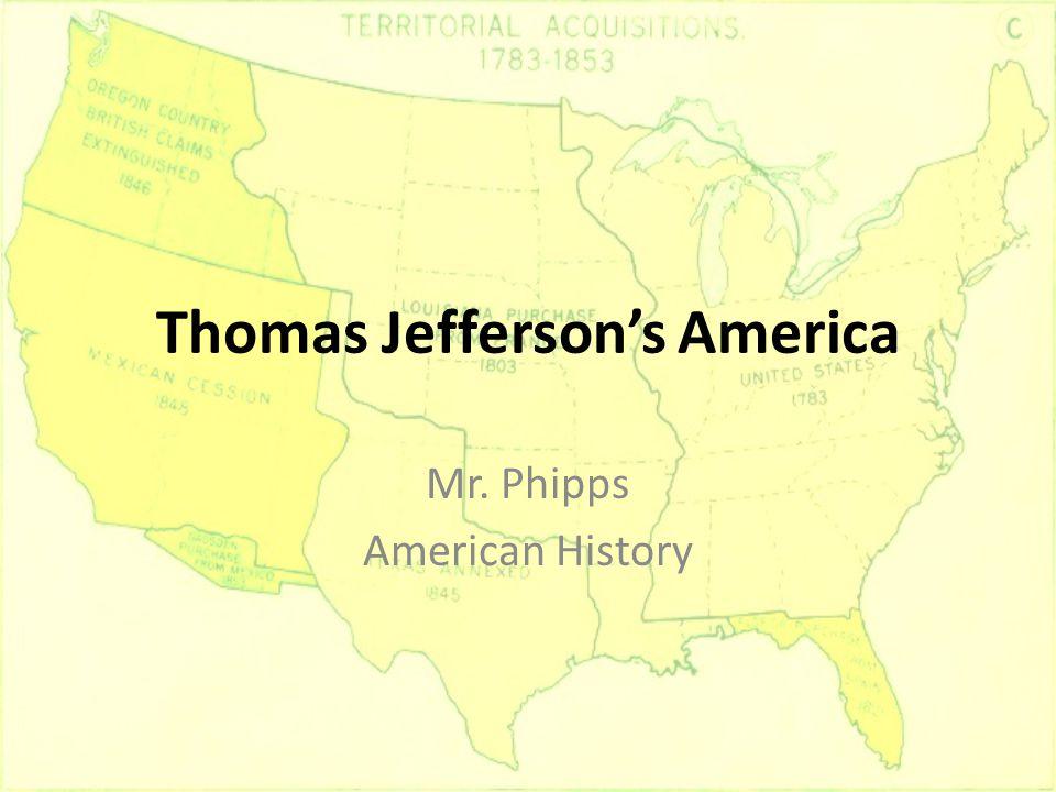 Thomas Jefferson's America Mr. Phipps American History