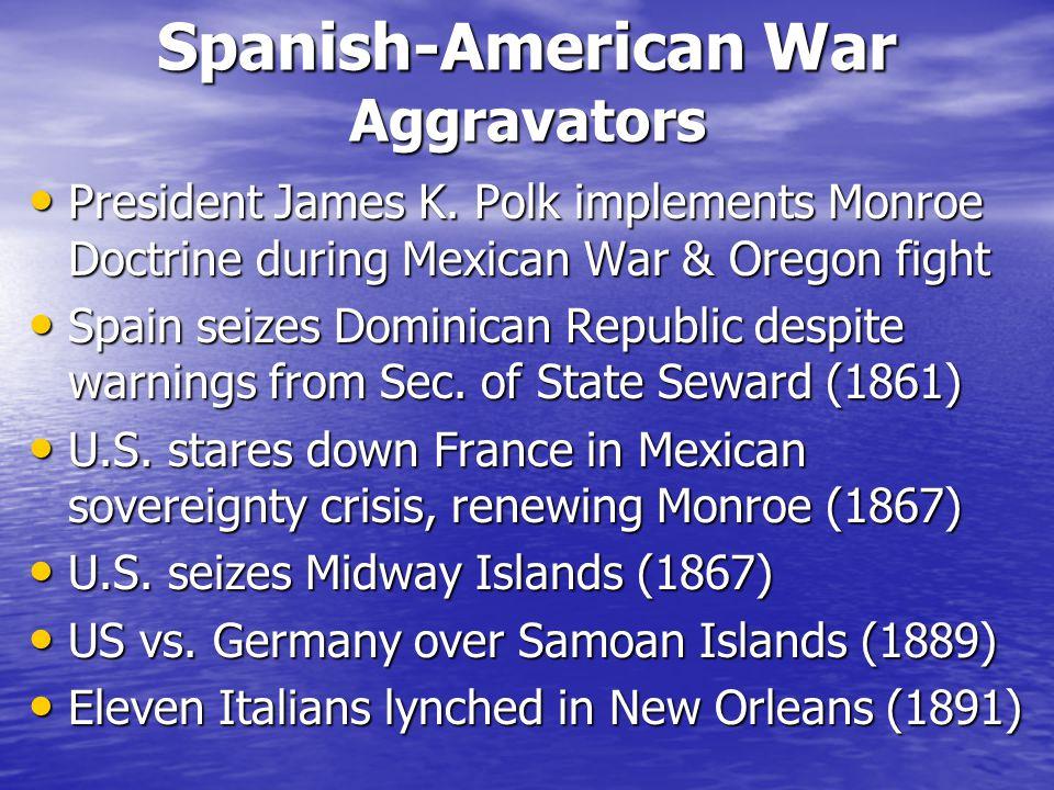 Spanish-American War Aggravators President James K.