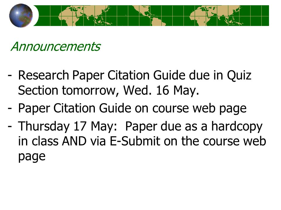 Announcements -Research Paper Citation Guide due in Quiz Section tomorrow, Wed.