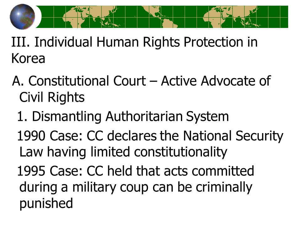 III. Individual Human Rights Protection in Korea A. Constitutional Court – Active Advocate of Civil Rights 1. Dismantling Authoritarian System 1990 Ca