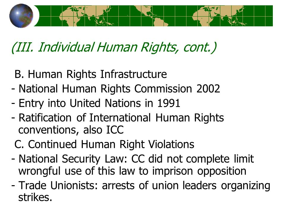 (III. Individual Human Rights, cont.) B. Human Rights Infrastructure - National Human Rights Commission 2002 - Entry into United Nations in 1991 - Rat