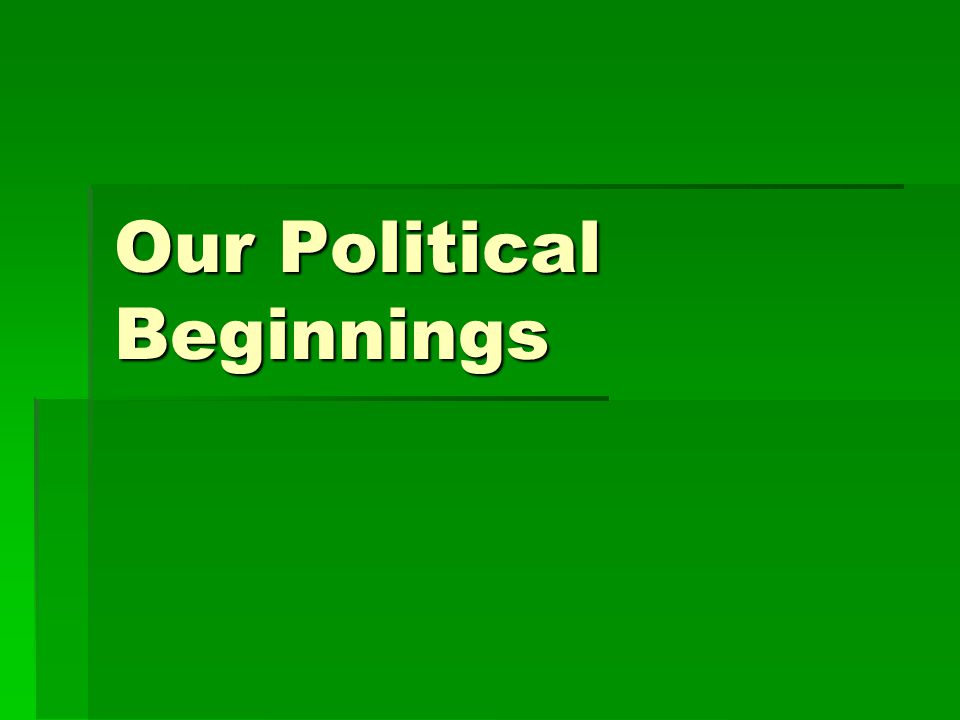 Our Political Beginnings
