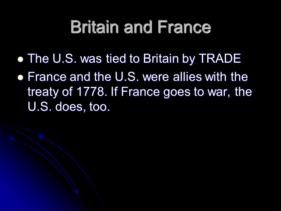 Britain and France The U.S.was tied to Britain by TRADE The U.S.