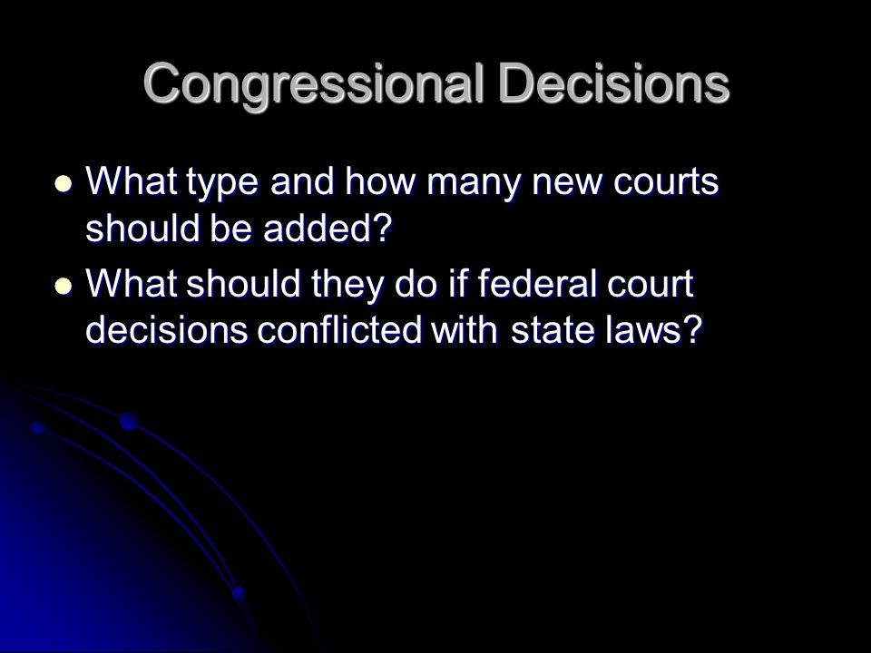 Congressional Decisions What type and how many new courts should be added.