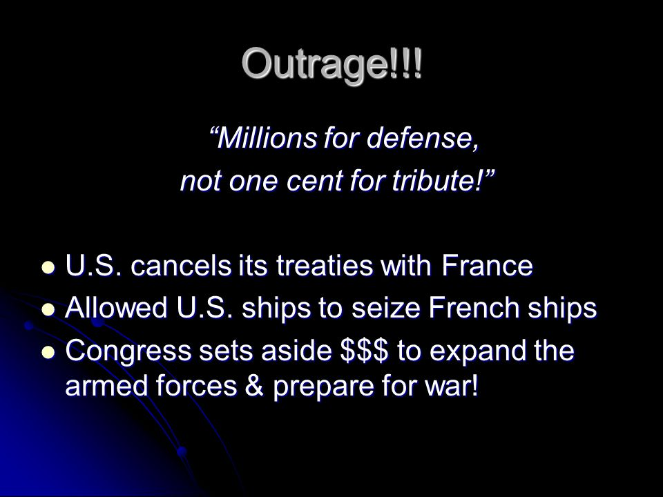 Outrage!!. Millions for defense, not one cent for tribute! not one cent for tribute! U.S.