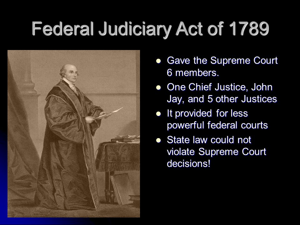 Federal Judiciary Act of 1789 Gave the Supreme Court 6 members.