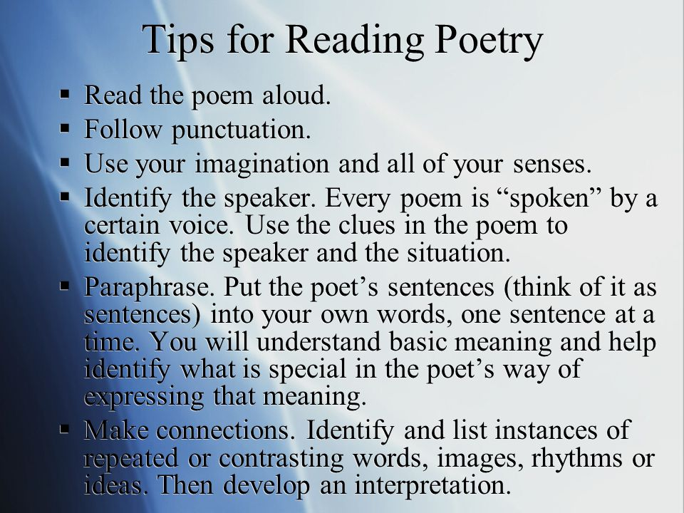 Tips for Reading Poetry  Read the poem aloud.  Follow punctuation.