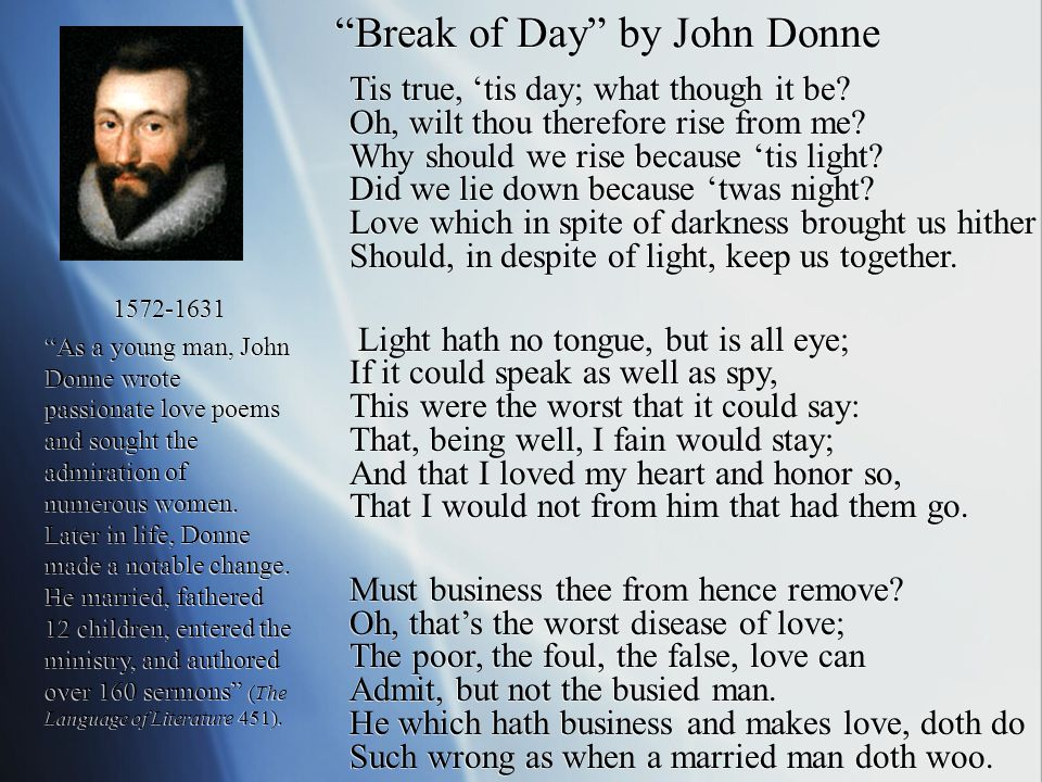 Break of Day by John Donne Tis true, 'tis day; what though it be.