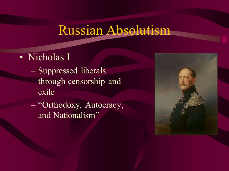 """Russian Absolutism Nicholas I –Suppressed liberals through censorship and exile –""""Orthodoxy, Autocracy, and Nationalism"""""""