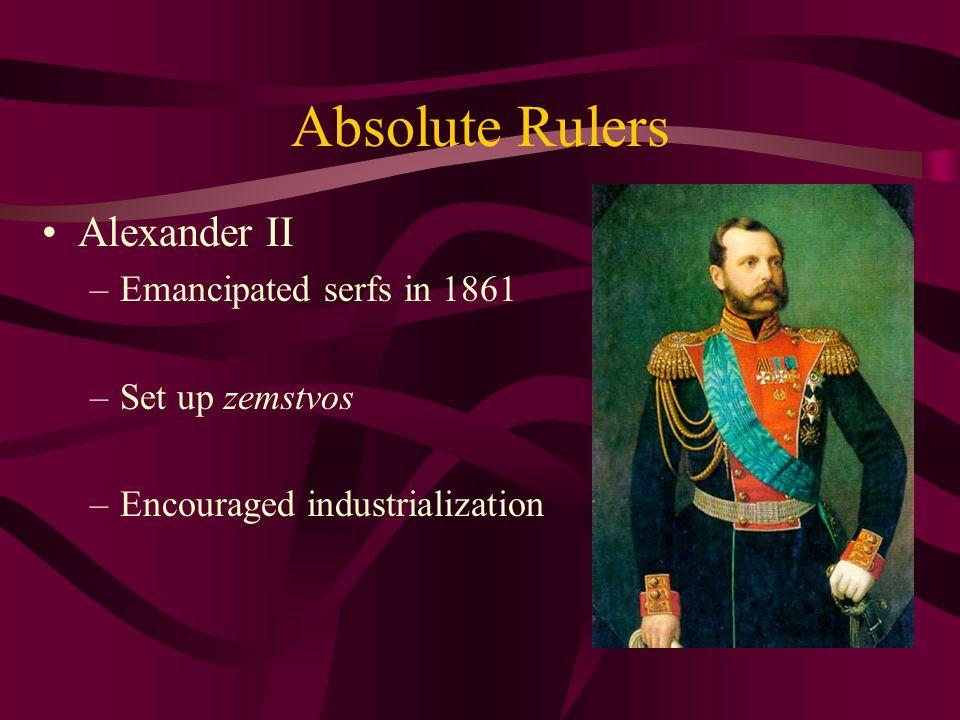 Absolute Rulers Alexander II –Emancipated serfs in 1861 –Set up zemstvos –Encouraged industrialization