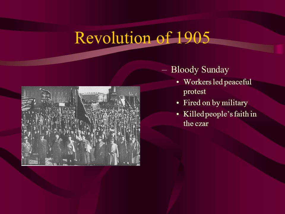 Revolution of 1905 –Bloody Sunday Workers led peaceful protest Fired on by military Killed people's faith in the czar