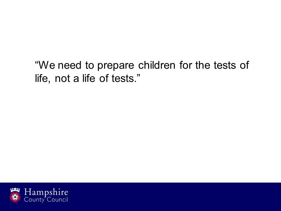 We need to prepare children for the tests of life, not a life of tests.