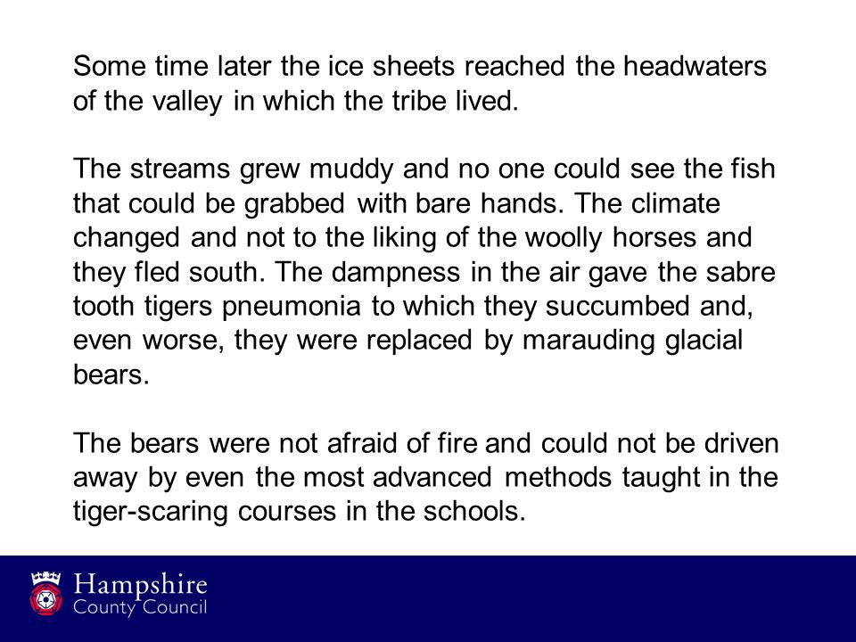 Some time later the ice sheets reached the headwaters of the valley in which the tribe lived.