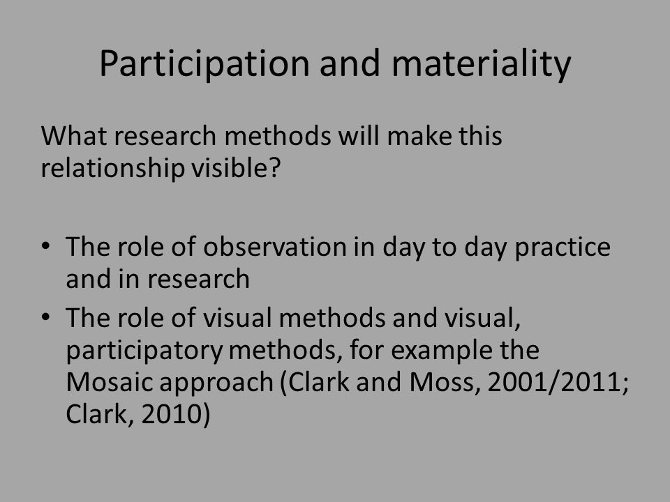 Participation and materiality What research methods will make this relationship visible.