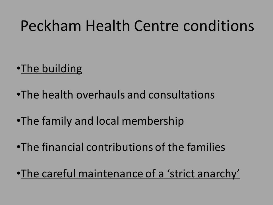 Peckham Health Centre conditions The building The health overhauls and consultations The family and local membership The financial contributions of th