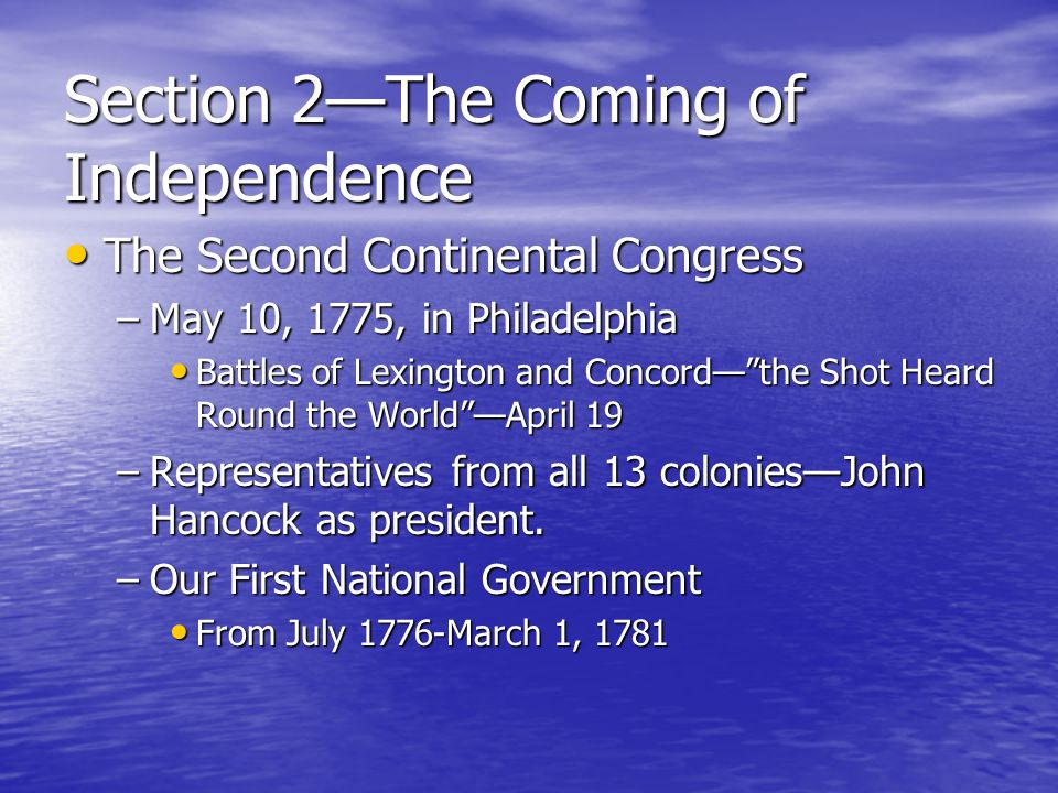 Section 2—The Coming of Independence The Second Continental Congress The Second Continental Congress –May 10, 1775, in Philadelphia Battles of Lexingt
