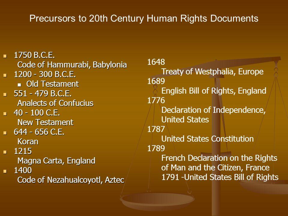 Precursors to 20th Century Human Rights Documents 1750 B.C.E. 1750 B.C.E. Code of Hammurabi, Babylonia 1200 - 300 B.C.E. 1200 - 300 B.C.E. Old Testame