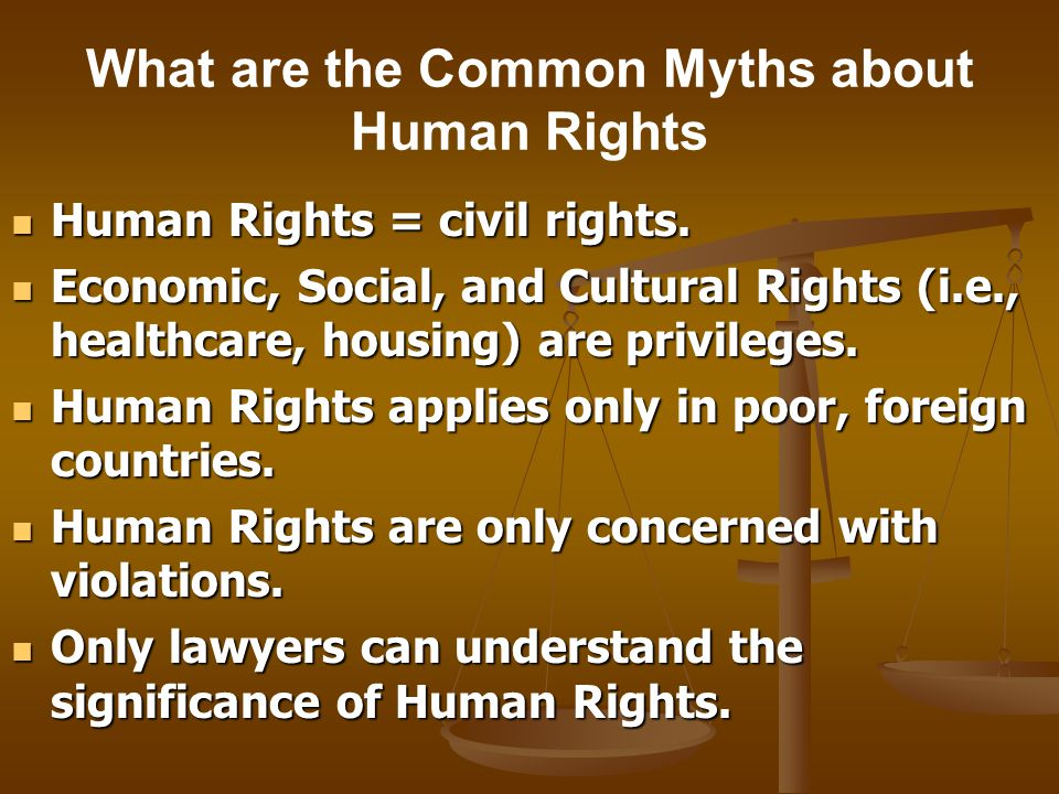 What are the Common Myths about Human Rights Human Rights = civil rights. Human Rights = civil rights. Economic, Social, and Cultural Rights (i.e., he