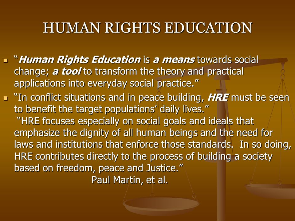 """HUMAN RIGHTS EDUCATION """"Human Rights Education is a means towards social change; a tool to transform the theory and practical applications into everyd"""