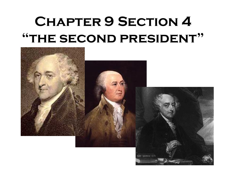 "Chapter 9 Section 4 ""the second president"""